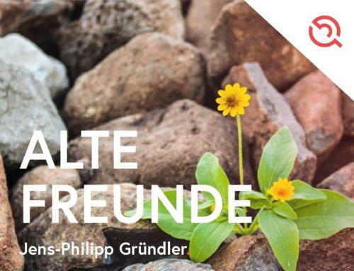 Gastbeitrag von Jens-Philipp Gründler – Alte Freunde