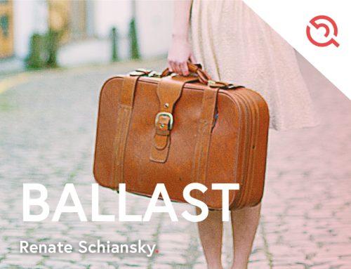 Gastbeitrag von Renate Schiansky – Ballast