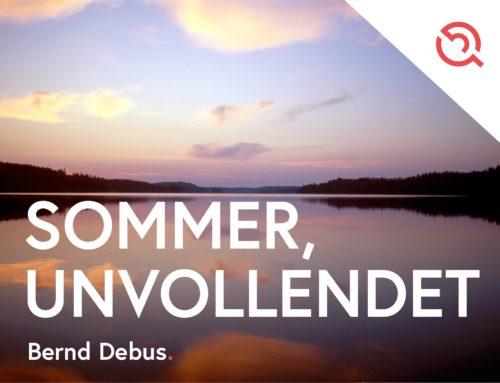 Gastbeitrag von Bernd Debus – Sommer, unvollendet