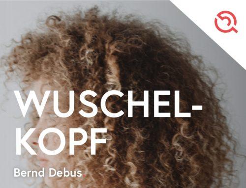 Gastbeitrag von Bernd Debus – Wuschelkopf