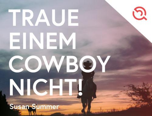 Gastbeibeitrag von Susan Summer – Traue einem Cowboy nicht