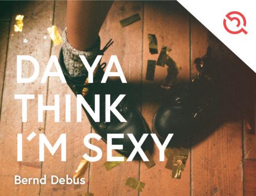Gastbeitrag im September von Bernd Debus – Da Ya Think I'm Sexy